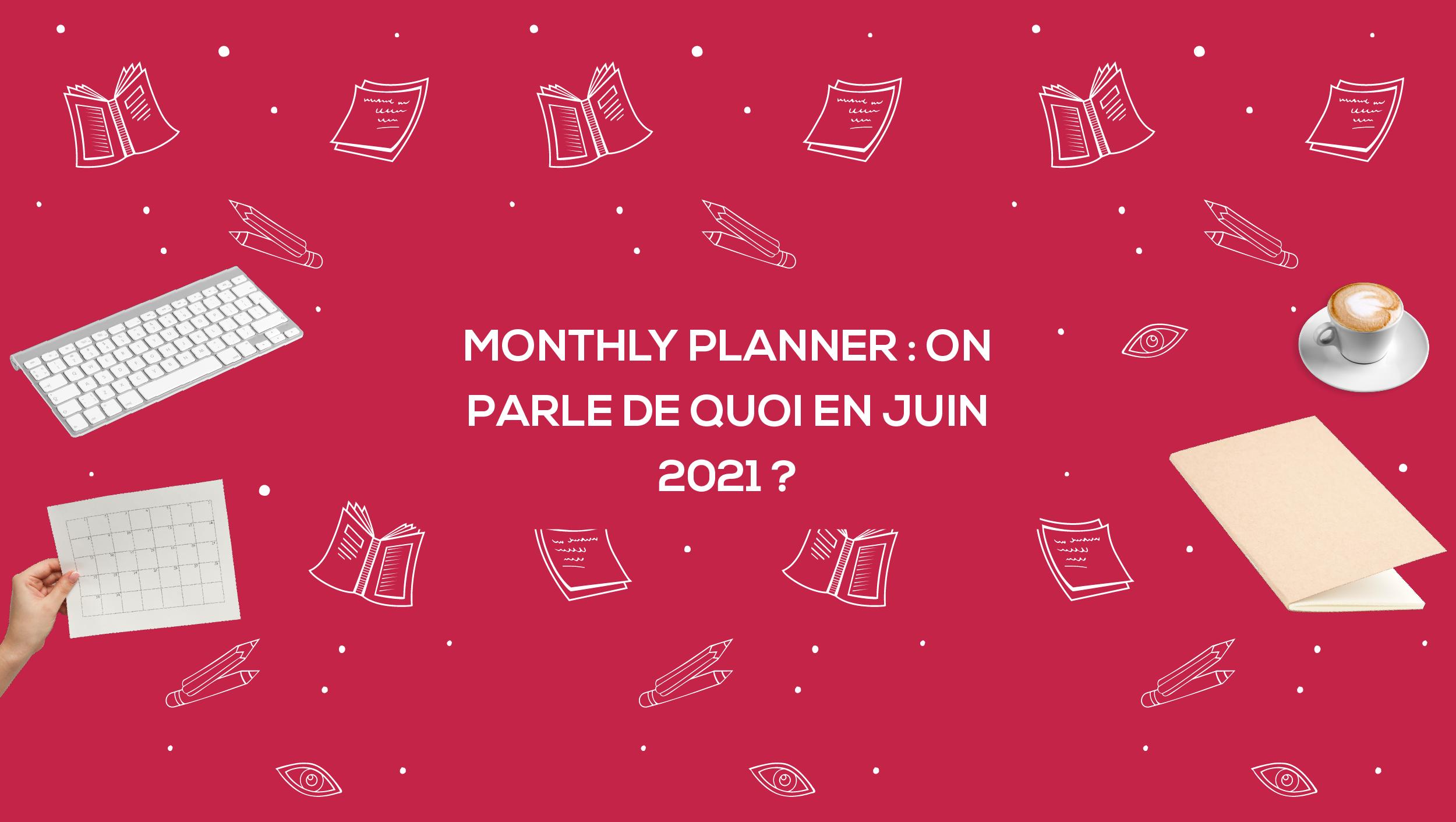 Monthly Planner : on parle de quoi en juin 2021 ?